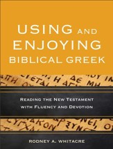 Using and Enjoying Biblical Greek: Reading the New Testament with Fluency and Devotion - eBook