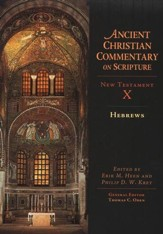 Hebrews: Ancient Christian Commentary on Scripture, NT Volume 10 [ACCS]