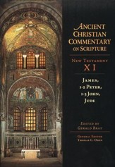 James, 1-2 Peter, 1-3 John, Jude: Ancient Christian Commentary on Scripture, NT Volume 11 [ACCS]