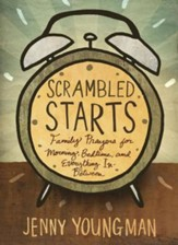 Scrambled Starts: Family Prayers for Morning, Bedtime, and Everything In-Between: