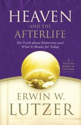 Heaven and the Afterlife: The Truth about Tomorrow and What it Means for Today - eBook
