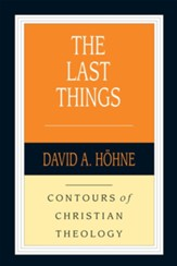 The Last Things: Contours of Christian Theology