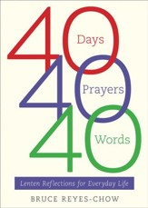 40 Days, 40 Prayers, 40 Words: Lenten Reflections for Everyday Life - eBook
