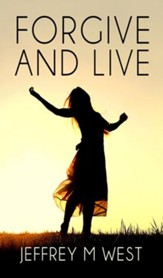 Forgive And Live: A Young Girl's Recount Of Her Road To Forgiveness - eBook