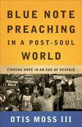 Blue Note Preaching in a Post-Soul World: Finding Hope in an Age of Despair - eBook