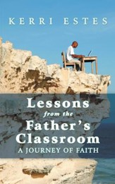 Lessons from the Father's Classroom: A Journey of Faith - eBook