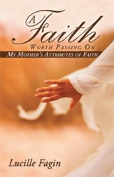 A Faith Worth Passing On: My Mother's Attributes of Faith - eBook