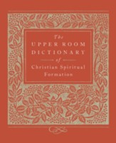 The Upper Room Dictionary of Christian Spiritual Formation