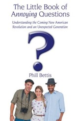 The Little Book of Annoying Questions: Understanding the Coming New American Revolution and an Unexpected Generation - eBook