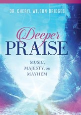 Deeper Praise: Music, Majesty, or Mayhem - eBook