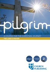 Pilgrim: A Course for the Christian Journey - The Lord's Prayer - eBook