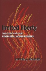 Limited Liberty: The Legacy of Four Pentecostal Women Pioneers