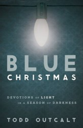 Blue Christmas: Devotions of Light in a Season of Darkness