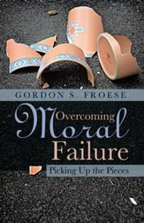 Overcoming Moral Failure: Picking Up the Pieces - eBook