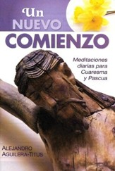 Un Nuevo Comienzo: Meditaciones Diarias para Cuaresma y Pascua  (Daybreaks: Daily Reflections for Lent and Easter)