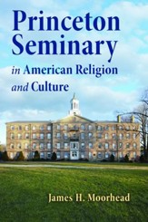 Princeton Seminary in American Religion and Culture - eBook