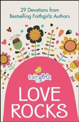 Love Rocks: 29 Devotions from Bestselling Faithgirlz Authors - eBook