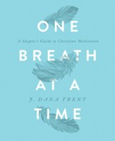 One Breath at a Time: A Skeptic's Guide to Christian Meditation