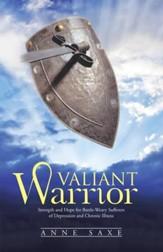 Valiant Warrior: Strength and Hope for Battle-Weary Sufferers of Depression and Chronic Illness - eBook