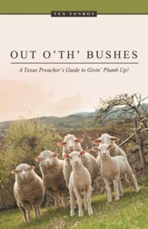 Out o' th' Bushes: A Texas Preacher's Guide to Givin' Plumb Up! - eBook