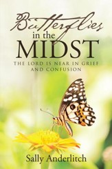 Butterflies in the Midst: The Lord Is Near in Grief and Confusion - eBook