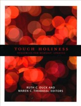 Touch Holiness: Resources for Worship, Updated