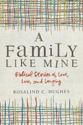 A Family Like Mine: Biblical Stories of Love, Loss, and Longing