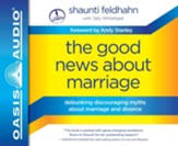 The Good News About Marriage: Debunking Discouraging Myths about Marriage and Divorce - unabridged audiobook on CD