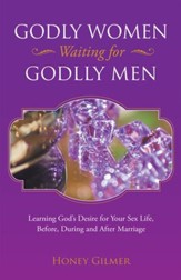 Godly Women Waiting for Godlly Men: Learning God's Desire for Your Sex Life, Before, During and After Marriage - eBook