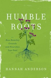 Humble Roots: How Humility Grounds and Nourishes Your Soul - eBook