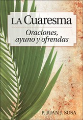 La Cuaresma: Oraciones, Ayuno y Ofrendas  (Lent: Prayers, Fasting and Offerings)