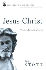 Jesus Christ: Teacher, Servant & Savior, John Stott Bible Studies