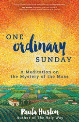 One Ordinary Sunday: A Meditation on the Mystery of the Mass - eBook