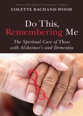 Do This, Remembering Me: The Spiritual Care of Those with Alzheimer's and Dementia - eBook
