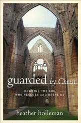Guarded by Christ: Knowing the God Who Rescues and Keeps Us - eBook