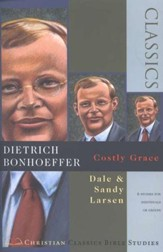 Dietrich Bonhoeffer, Costly Grace: Christian Classics Bible Studies