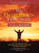 The Beatitudes Bible Study: Taking the Beatitudes Message to This Generation - eBook