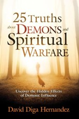 25 Truths About Demons and Spiritual Warfare: Uncover the Hidden Effects of Demonic Influence - eBook