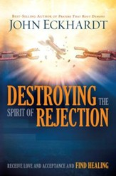 Destroying the Spirit of Rejection: Receive love and acceptance and fnd healing - eBook
