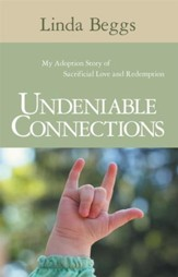 Undeniable Connections: My Adoption Story of Sacrificial Love and Redemption - eBook