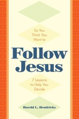 So You Think You Want to Follow Jesus: 7 Lessons to Help You Decide - eBook