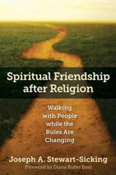 Spiritual Friendship after Religion: Walking with People while the Rules Are Changing - eBook