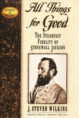 All Things for Good: The Steadfast Fidelity of  Stonewall Jackson