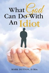 What God Can Do with an Idiot - eBook