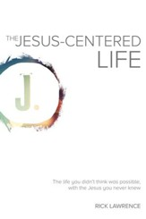 The Jesus-Centered Life: The life you didn't think was possible, with the Jesus you never knew. - eBook