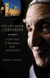 The Last Monk of Tibhirine: A True Story of Martyrdom, Faith, and Survival - eBook