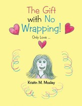 The Gift with No Wrapping!: Only Love - eBook