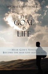 The Goal Is Life: Hear Gods Voice Become the Man God Sees in You - eBook