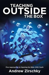 Teaching Outside the Box: Five Approaches to Opening the Bible With Youth - eBook