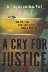 A Cry for Justice: How the Evil of Domestic Abuse Hides in Your Church - eBook
